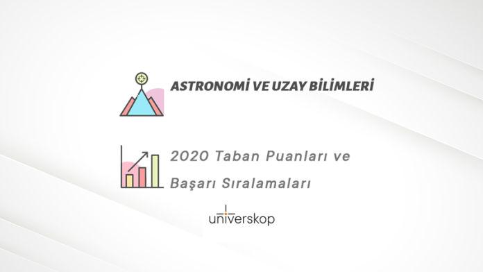 Astronomi ve Uzay Bilimleri Taban Puanları ve Sıralamaları 2020