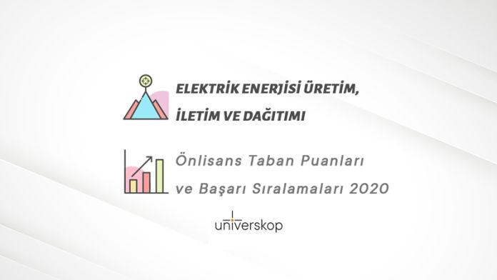 Elektrik Enerjisi Üretim, İletim ve Dağıtımı 2 Yıllık Önlisans Taban Puanları ve Sıralamaları 2020