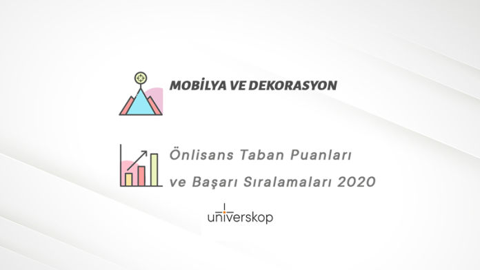 Mobilya ve Dekorasyon 2 Yıllık Önlisans Taban Puanları ve Sıralamaları 2020