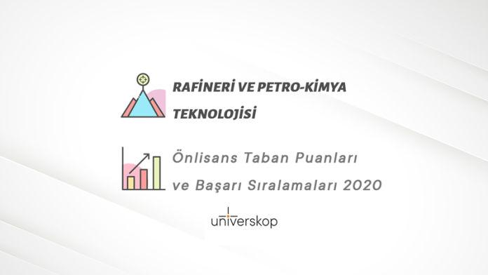 Rafineri ve Petro-Kimya Teknolojisi 2 Yıllık Önlisans Taban Puanları ve Sıralamaları 2020