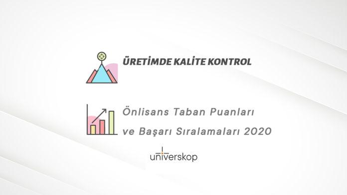 Üretimde Kalite Kontrol 2 Yıllık Önlisans Taban Puanları ve Sıralamaları 2020