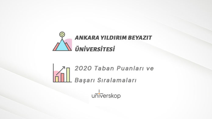 Ankara Yıldırım Beyazıt Üniversitesi Taban Puanları ve Sıralamaları 2020