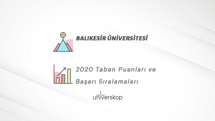 Balıkesir Üniversitesi Taban Puanları ve Sıralamaları 2020