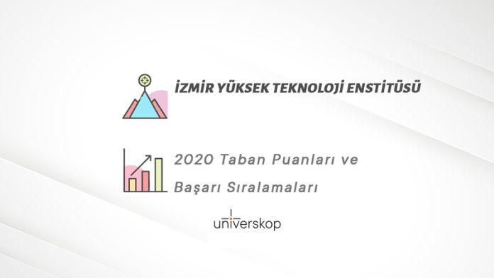İzmir Yüksek Teknoloji Enstitüsü Taban Puanları ve Sıralamaları 2020