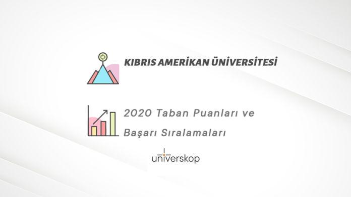 Kıbrıs Amerikan Üniversitesi Taban Puanları ve Sıralamaları 2020