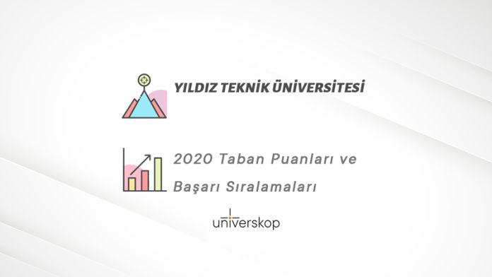 Yıldız Teknik Üniversitesi Taban Puanları ve Sıralamaları 2020